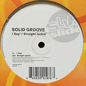 Solid Groove / I Say! / Straight Jackin'