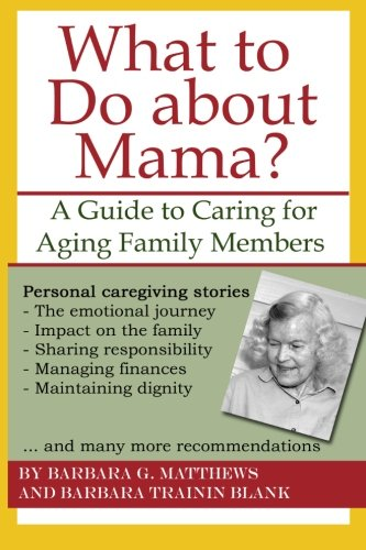Read Online What to Do about Mama?: A Guide to Caring for Aging Family Members ebook