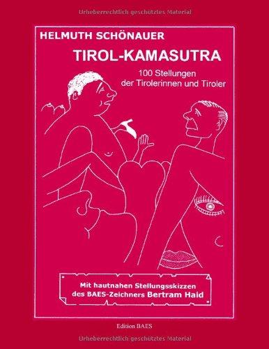 Tirol- Kamasutra. 100 Stellungen der Tirolerinnen und Tiroler