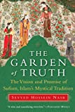 The Garden of Truth: The Vision and Promise of Sufism, Islam8217;s Mystical Tradition