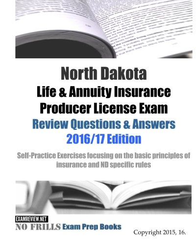 Download North Dakota Life & Annuity Insurance Producer License Exam Review Questions & Answers 2016/17 Edition: Self-Practice Exercises focusing on the basic principles of life insurance and ND specific rules Pdf