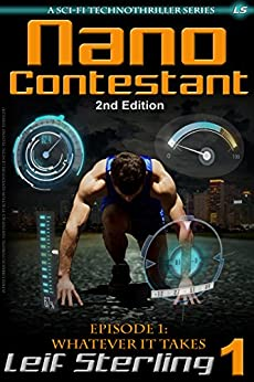 Nano Contestant – Episode 1: Whatever It Takes (2nd Edition): The Free Technothriller Futuristic Science Fiction Adventure of a Cyberpunk Marine (Nano Contestant Series)