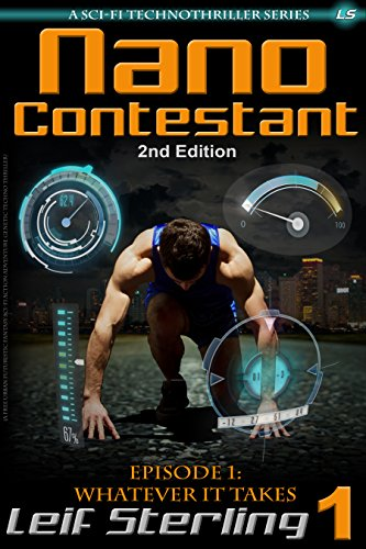 Nano Contestant - Episode 1: Whatever It Takes (2nd Edition): The Free Technothriller Futuristic Science Fiction Adventure of a Cyberpunk Marine (Nano Contestant Series)