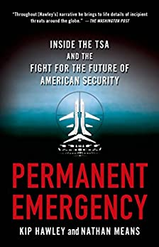 Permanent Emergency: Inside the TSA and the Fight for the Future of American Security by [Hawley, Kip, Means, Nathan]