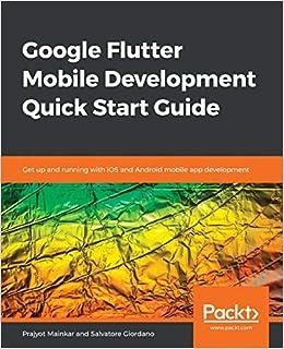 Google Flutter Mobile Development Quick Start Guide: Get up and