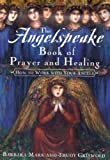 The Angelspeake Book of Prayer and Healing, Barbara Mark and Trudy Griswold, 0684843366