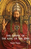 The Gospel of the King of the Jews, Ralph Thorpe, 1846945690