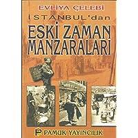 İstanbul'dan Eski Zaman Manzaraları (Kültür-001): Evliya Çelebi Seyahatnamesinden İstanbul ve Civarı İle İlgili