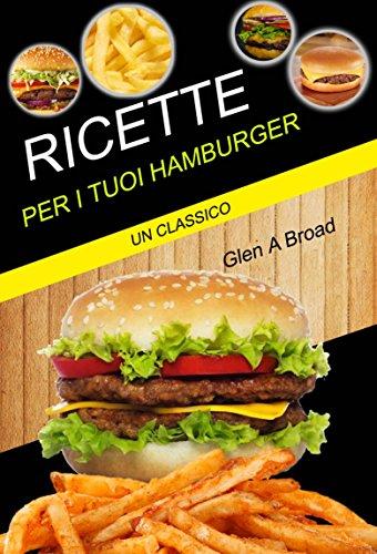 Ricette per i tuoi hamburger: un classico (Italian Edition) (Classico Bar)