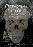 Paranormal Suffolk: True Ghost Stories