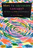 What is Narrative Therapy?: An Easy to Read Introduction (Gecko 2000), Alice Morgan, 0957792905