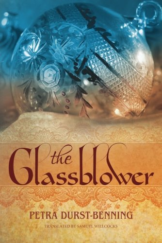 The Glassblower (The Glassblower Trilogy) by Durst-Benning, Petra