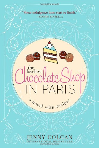 The Loveliest Chocolate Shop in Paris (A Novel with Recipes) by Jenny Colgan