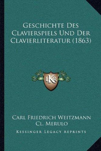 Geschichte Des Clavierspiels Und Der Clavierliteratur (1863) (German Edition)