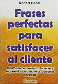 Frases perfectas para satisfacer al cliente / Perfect phrases for