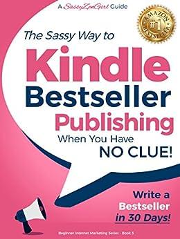 Kindle Bestseller Publishing: Write a Bestseller in 30 Days! (Beginner Internet Marketing Series Book 5)