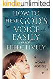 How To Hear God's Voice Easily And Effectively
