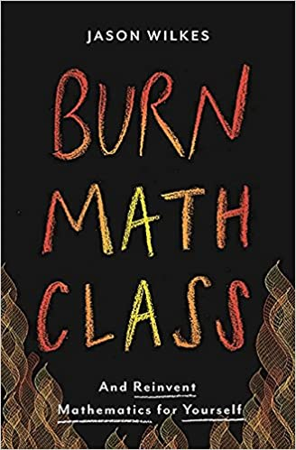 amazon burn math class and reinvent mathematics for yourself