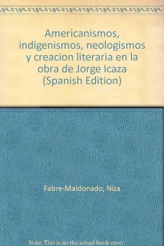 Americanismos, indigenismos, neologismos y creación literaria en la obra de Jorge Icaza (Spanish Edition) Niza Fabre-Maldonado