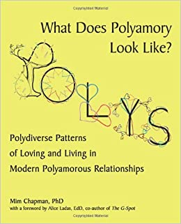 Book What Does Polyamory Look Like?: Polydiverse Patterns of Loving and Living in Modern Polyamorous Relationships