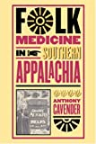 Folk Medicine in Southern Appalachia, Anthony P. Cavender, 080785493X