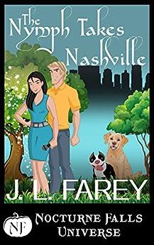 The Nymph Takes Nashville: A Nocturne Falls Universe story by [Farey, J.L.]