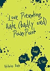 Love Presenting Hate (badly used) Powerpoint