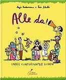 Alle da!: Unser kunterbuntes Leben