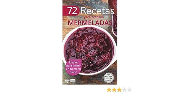 72 RECETAS PARA PREPARAR MERMELADAS: Ideales para incluir en tu menú diario (Colección Cocina Fácil & Práctica nº 26) eBook: Mariano Orzola: Amazon.es: ...