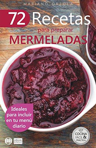 72 RECETAS PARA PREPARAR MERMELADAS: Ideales para incluir en tu menú diario (Colección Cocina