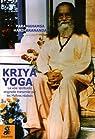 Kriya Yoga : La voie spirituelle originelle et authentique transmise par mes Maîtres réalisés : Babaji, Lahiri Mahasaya, Shriyukteshwarji et Paramahamsa Hariharananda par Hariharananda