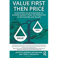 Value First then Price: Quantifying value in Business to Business markets from the perspective of both buyers and…