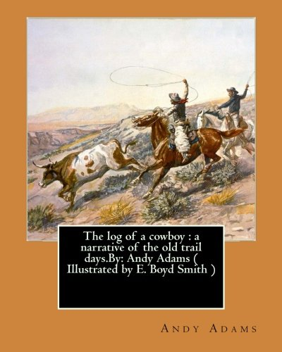 The log of a cowboy : a narrative of the old trail days.By: Andy Adams (   Illustrated by E. Boyd Smith )