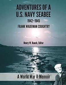Adventure of a U.S. Navy Seabee, 1942-1945: A World War II Memoir by CreateSpace Independent Publishing Platform