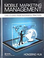 Mobile Marketing Management: Case Studies from Successful Practices Front Cover