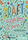 img - for Craft a Life You Love: 25 Practices for Infusing Creativity, Fun & Intention into Your Every Day book / textbook / text book