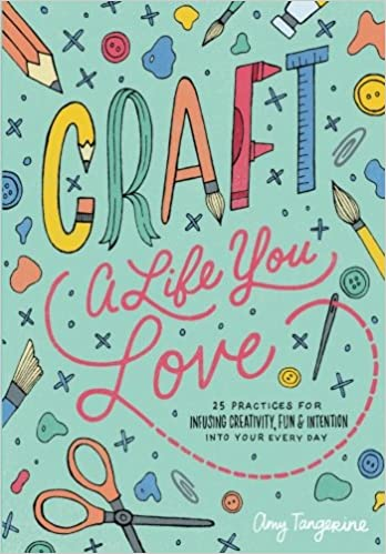 Craft a life you love Amy Tangerine