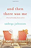 And Then There Was Me: A Novel of Friendship, Secrets and Lies	 by  Sadeqa Johnson in stock, buy online here