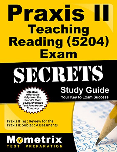Praxis II Teaching Reading (5204) Exam Secrets Study Guide: Praxis II Test Review for the Praxis II: Subject Assessments