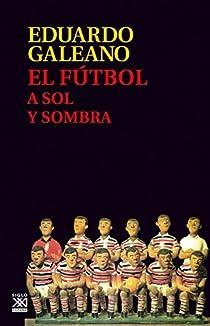 El fútbol a sol y sombra par Galeano