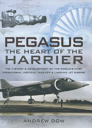Pegasus; The Heart of the Harrier: The History and Development of the World's First Operational Vertical Take-off and Landing Jet Engine