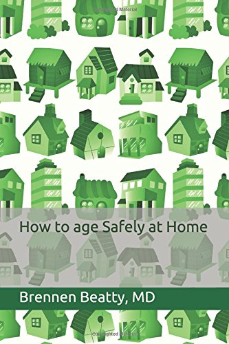 How to Age Safely at Home: A doctor's guide on how to...