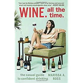 Wine. All the Time.: The Casual Guide to Confident...