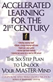 Accelerated Learning for the 21st Century: The Six-Step Plan to Unlock Your Mastermind