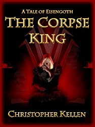 The Corpse King (Tales of Eisengoth Book 1)
