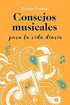 Consejos musicales para la vida diaria de [Fuentes, Hernán]