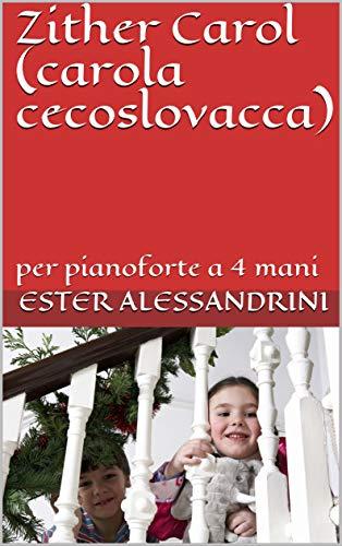 Zither Carol (carola cecoslovacca): per pianoforte a 4 mani (Italian Edition)