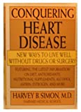 Conquering Heart Disease : New Ways to Live Well Without Drugs or Surgery, Simon, Harvey B., 0316791571