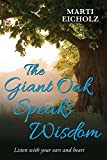 img - for The Giant Oak Speaks Wisdom: Listen with Your Ears and Heart book / textbook / text book