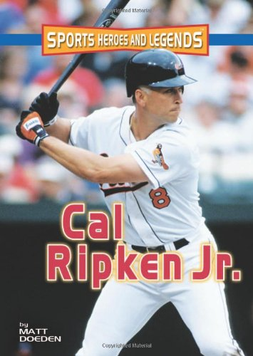 Cal Ripken Jr. (Sports Heroes and Legends) by Twenty First Century Books